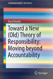 Toward a New (Old) Theory of Responsibility: Moving beyond Accountability by Daryl Koehn