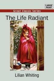 The Life Radiant by Lilian Whiting image