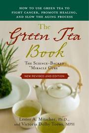 Green Tea Book: The Science-backed Miracle Cure by Lester A. Mitscher image