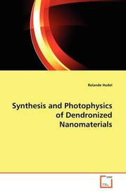Synthesis and Photophysics of Dendronized Nanomaterials by Rolande Hodel