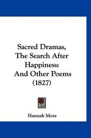 Sacred Dramas, the Search After Happiness: And Other Poems (1827) by Hannah More