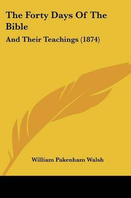 The Forty Days Of The Bible: And Their Teachings (1874) by William Pakenham Walsh image