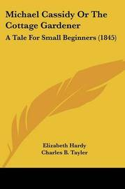 Michael Cassidy or the Cottage Gardener: A Tale for Small Beginners (1845) by Elizabeth Hardy