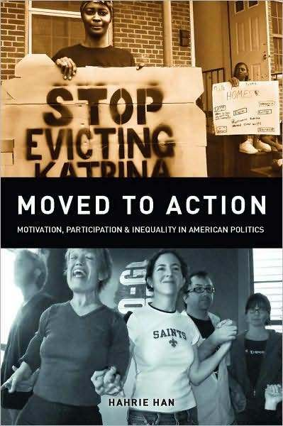 Moved to Action: Motivation, Participation, and Inequality in American Politics by Hahrie C. Han