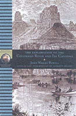 Exploration Of The Colorado River And It's Canyons by John Wesley Powell