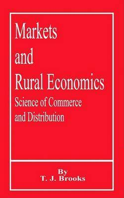 Markets and Rural Economics: Science of Commerce and Distribution by T.J. Brooks