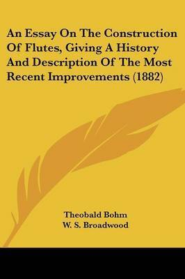 An Essay on the Construction of Flutes, Giving a History and Description of the Most Recent Improvements (1882) by Theobald Bohm