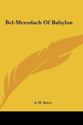 Bel-Merodach of Babylon by A.H. Sayce