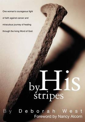 By His Stripes by Deborah M. West