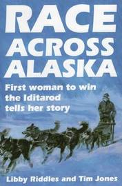 Race Across Alaska by Libby Riddles