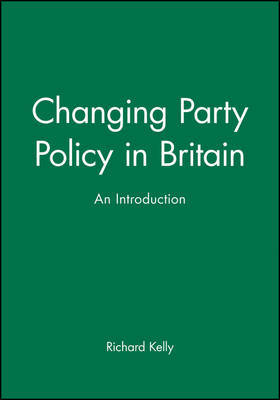 Changing Party Policy in Britain by Richard Kelly