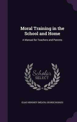 Moral Training in the School and Home by Elias Hershey Sneath
