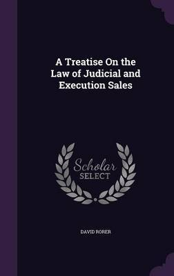 A Treatise on the Law of Judicial and Execution Sales by David Rorer