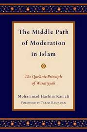 The Middle Path of Moderation in Islam by Mohammad Hashim Kamali