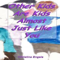 Other Kids Are Kids Almost Just Like You by Christina Engela image