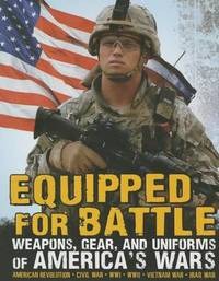 Equipped for Battle: Weapons, Gear, and Uniforms of America's Wars by Michael Burgan