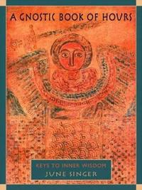 A Gnostic Book of Hours by June K. Singer image
