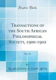 Transactions of the South African Philosophical Society, 1900-1902, Vol. 11 (Classic Reprint) by Royal Society of South Africa