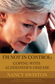I'm Not in Control: Coping with Alzheimer's Disease by Nancy Swiston