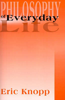 Philosophy of Everyday Life by Eric Knopp