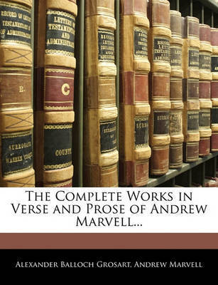 The Complete Works in Verse and Prose of Andrew Marvell... by Alexander Balloch Grosart