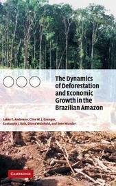 The Dynamics of Deforestation and Economic Growth in the Brazilian Amazon by Lykke E. Andersen