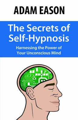 The Secrets of Self-Hypnosis by Adam Eason