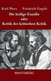Die Heilige Familie Oder Kritik Der Kritischen Kritik by Friedrich Engels