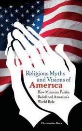 Religious Myths and Visions of America by Christopher G Buck