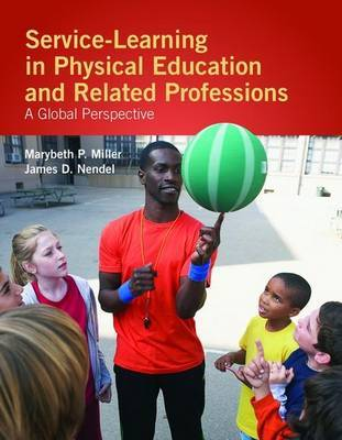 Service-Learning In Physical Education And Other Related Professions: A Global Perspective by Marybeth P. Miller