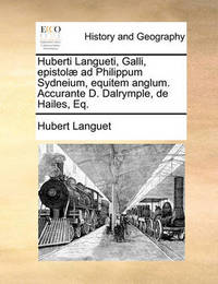 Huberti Langueti, Galli, Epistol] Ad Philippum Sydneium, Equitem Anglum. Accurante D. Dalrymple, de Hailes, Eq. by Hubert Languet