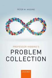 Professor Higgins's Problem Collection by Peter M Higgins
