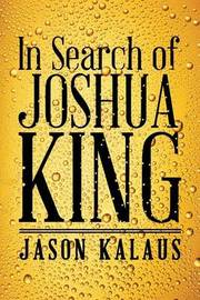 In Search of Joshua King by Jason Kalaus