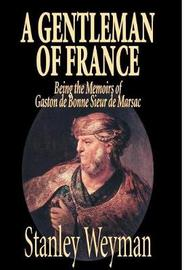 A Gentleman of France by Stanley Weyman, Fiction, Literary, Historical by Stanley Weyman