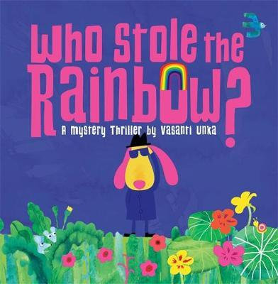 Who Stole the Rainbow? by Vasanti Unka image