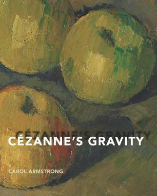 Cezanne's Gravity by Carol Armstrong