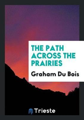 The Path Across the Prairies by Graham Du Bois image