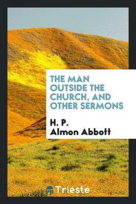 The Man Outside the Church, and Other Sermons by H. P. Almon Abbott image