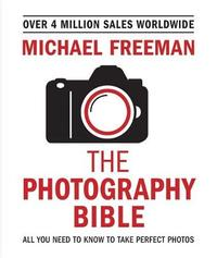 The Photography Bible by Michael Freeman