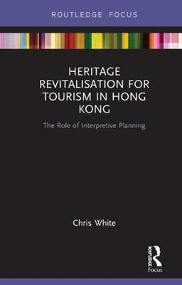 Heritage Revitalisation for Tourism in Hong Kong by Chris White
