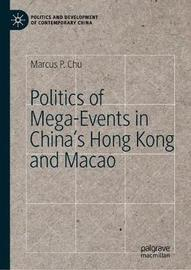 Politics of Mega-Events in China's Hong Kong and Macao by Marcus P. Chu