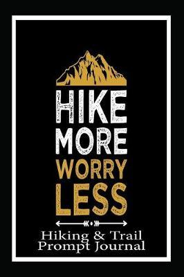 Hike More Worry Less, Hiking and Trail Prompt Journal by Angel Duran image