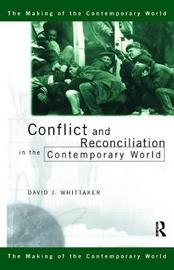 Conflict and Reconciliation in the Contemporary World by David J Whittaker