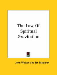 The Law of Spiritual Gravitation by Ian MacLaren