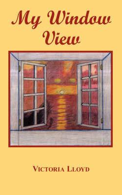 My Window View by Victoria Lloyd