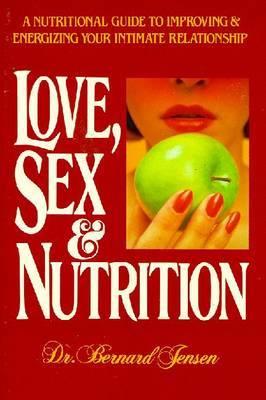 Love, Sex and Nutrition by Bernard Jensen