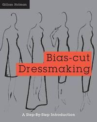 Bias-Cut Dressmaking by Gillian Holman