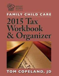 Family Child Care 2015 Tax Workbook and Organizer by Tom Copeland