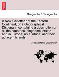 A New Gazetteer of the Eastern Continent; Or a Geographical Dictionary by Jedidiah Morse