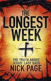 The Longest Week: What Really Happened During Jesus' Final Days by Nick Page image